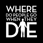 Where Do People Go When They Die